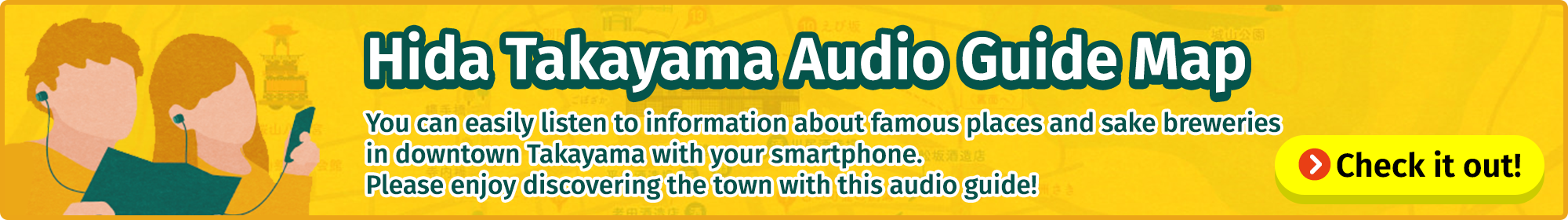 You can easily listen to information about famous places and sake breweries in downtown Takayama with your smartphone. Please enjoy discovering the town with this audio guide!